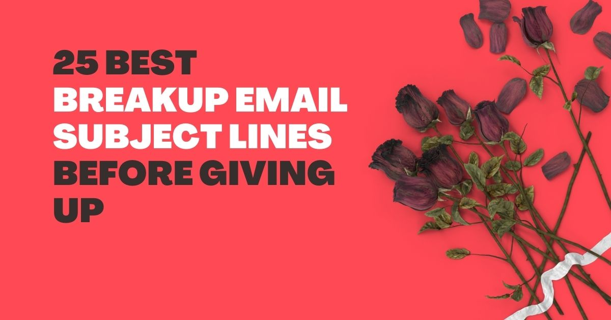 25 Best Breakup Email Subject Lines Before Giving Up